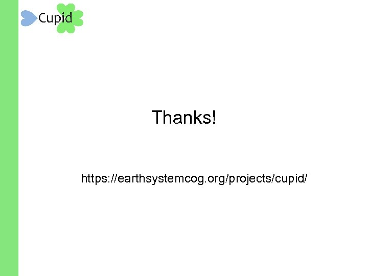 Thanks! https: //earthsystemcog. org/projects/cupid/