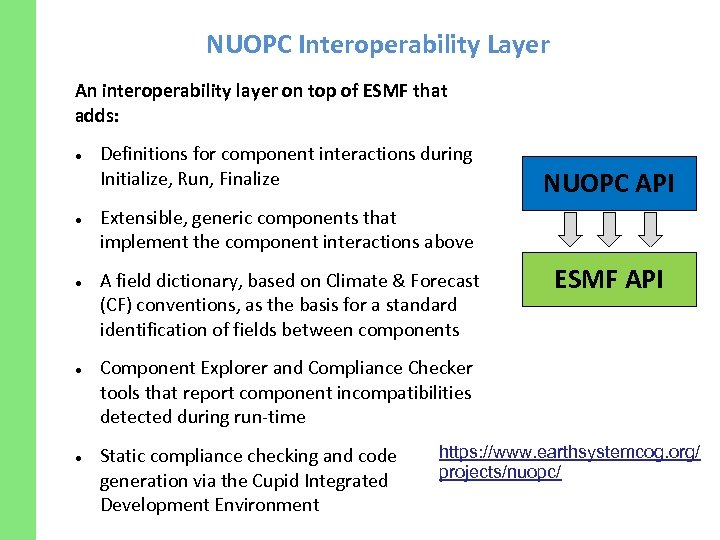 NUOPC Interoperability Layer An interoperability layer on top of ESMF that adds: Definitions for