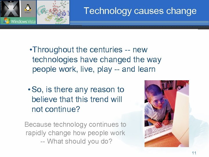 Technology causes change • Throughout the centuries -- new technologies have changed the way