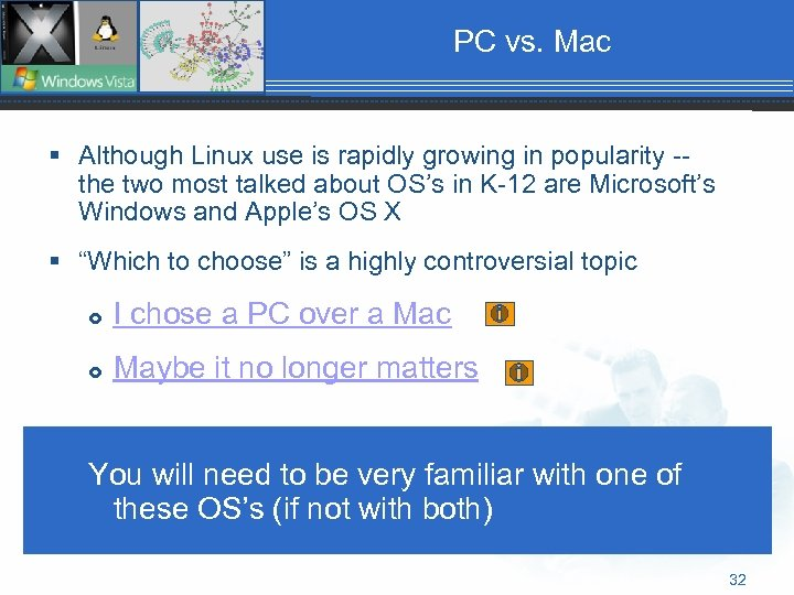 PC vs. Mac § Although Linux use is rapidly growing in popularity -the two