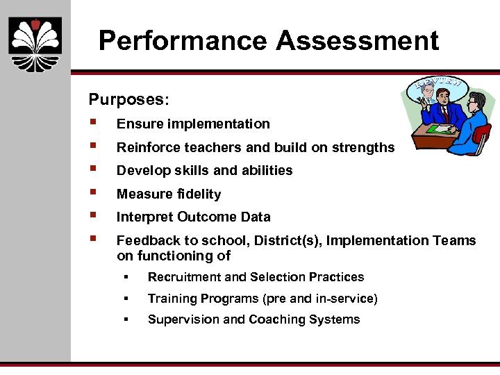 Performance Assessment Purposes: § § § Ensure implementation Reinforce teachers and build on strengths