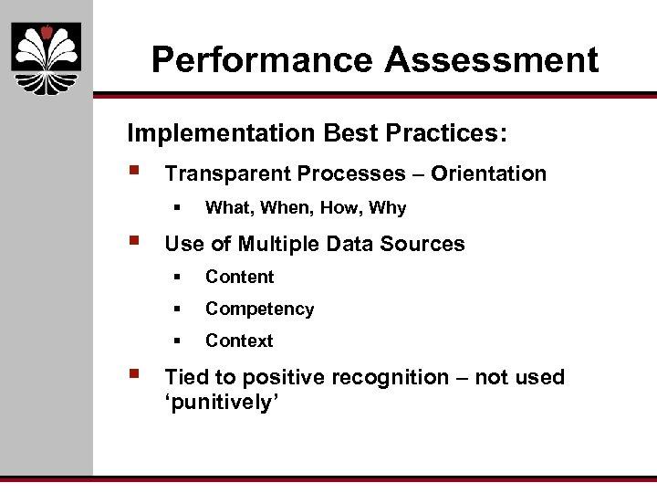 Performance Assessment Implementation Best Practices: § Transparent Processes – Orientation § § What, When,