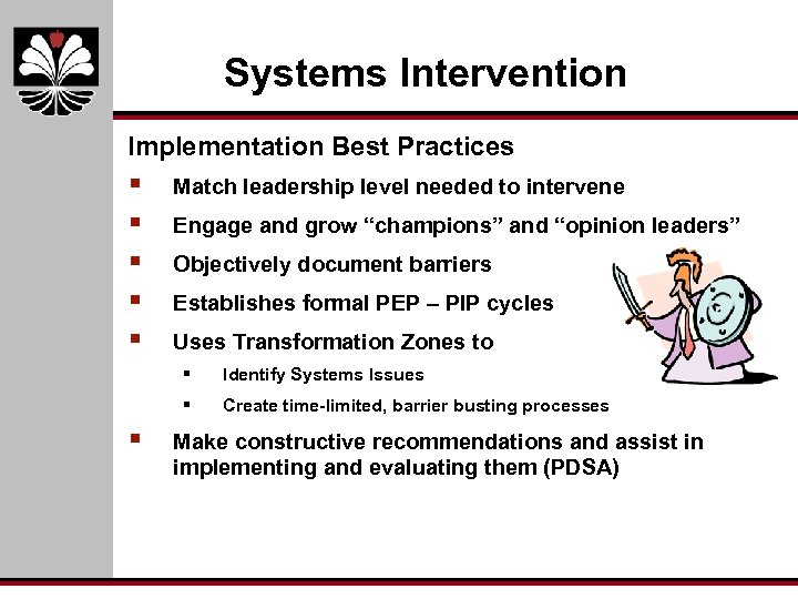 Systems Intervention Implementation Best Practices § § § Match leadership level needed to intervene