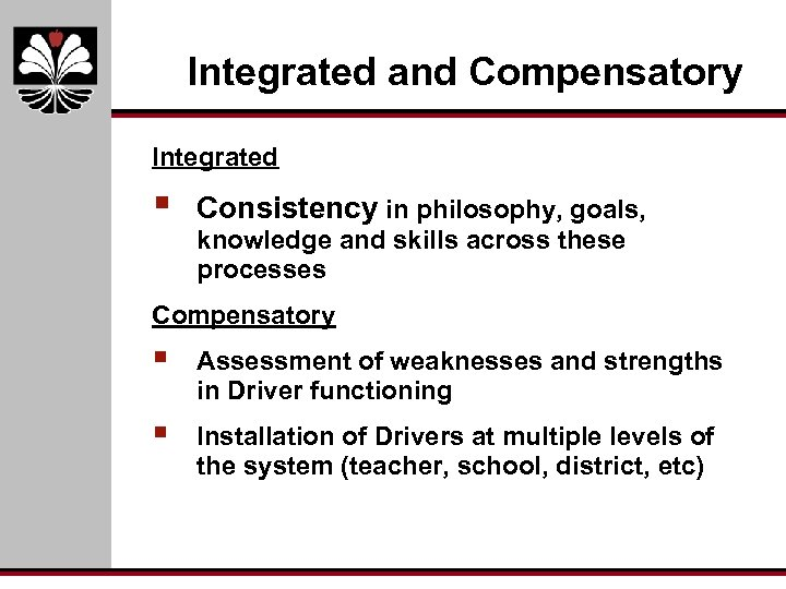 Integrated and Compensatory Integrated § Consistency in philosophy, goals, knowledge and skills across these