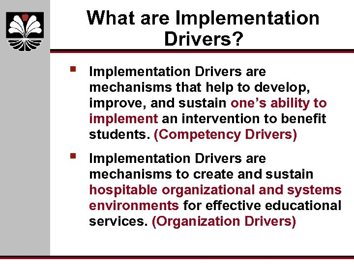 What are Implementation Drivers? § Implementation Drivers are mechanisms that help to develop, improve,