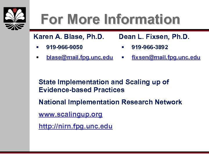 For More Information Karen A. Blase, Ph. D. Dean L. Fixsen, Ph. D. §
