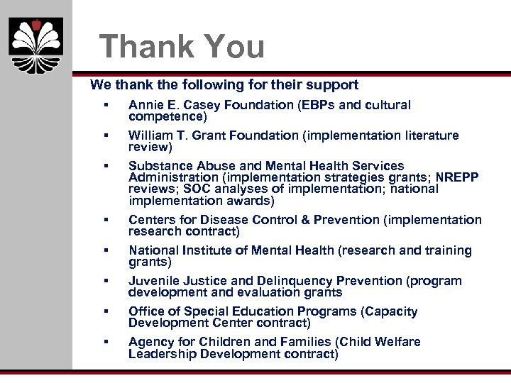 Thank You We thank the following for their support § Annie E. Casey Foundation