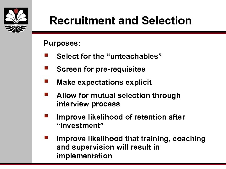 """Recruitment and Selection Purposes: § § Select for the """"unteachables"""" § Improve likelihood of"""