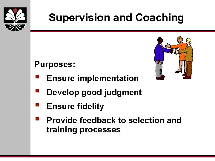 Supervision and Coaching Purposes: § § Ensure implementation Develop good judgment Ensure fidelity Provide