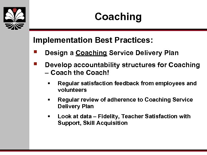 Coaching Implementation Best Practices: § § Design a Coaching Service Delivery Plan Develop accountability
