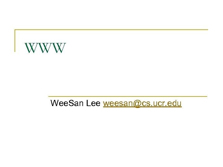 WWW Wee. San Lee weesan@cs. ucr. edu