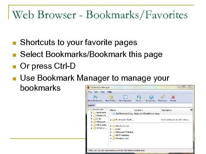 Web Browser - Bookmarks/Favorites n n Shortcuts to your favorite pages Select Bookmarks/Bookmark this