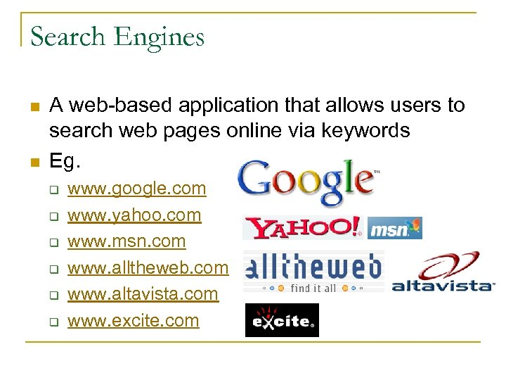 Search Engines n n A web-based application that allows users to search web pages