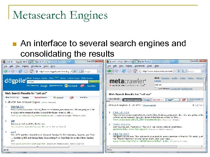 Metasearch Engines n An interface to several search engines and consolidating the results