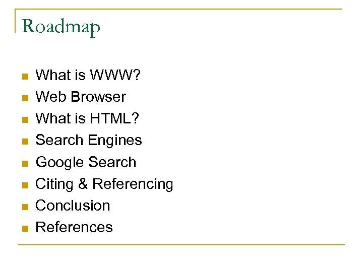 Roadmap n n n n What is WWW? Web Browser What is HTML? Search