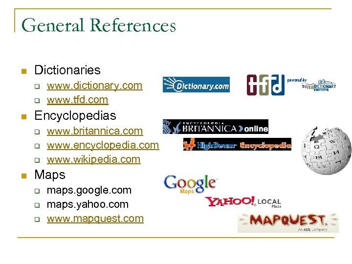 General References n Dictionaries q q n Encyclopedias q q q n www. dictionary.