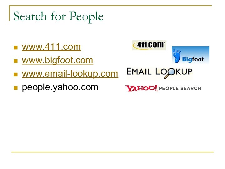 Search for People n n www. 411. com www. bigfoot. com www. email-lookup. com