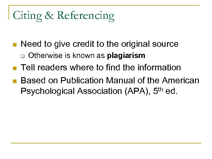 Citing & Referencing n Need to give credit to the original source q n