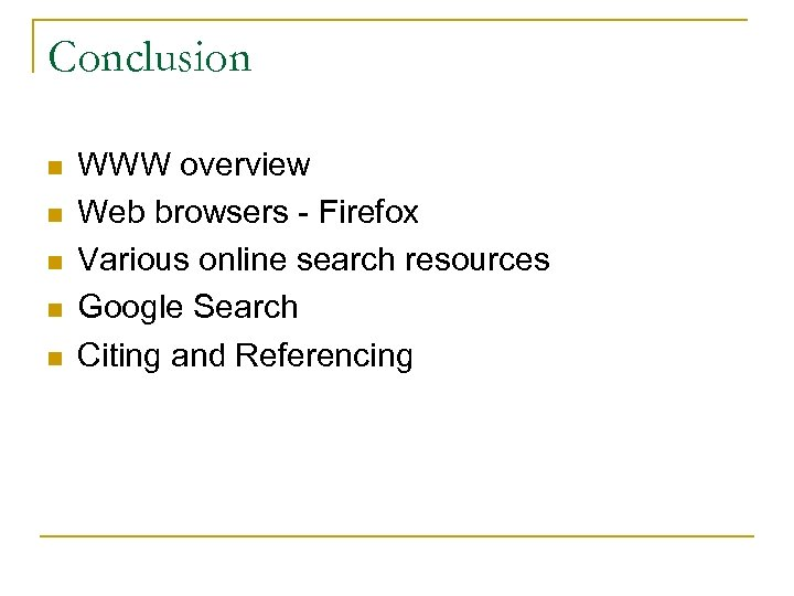 Conclusion n n WWW overview Web browsers - Firefox Various online search resources Google