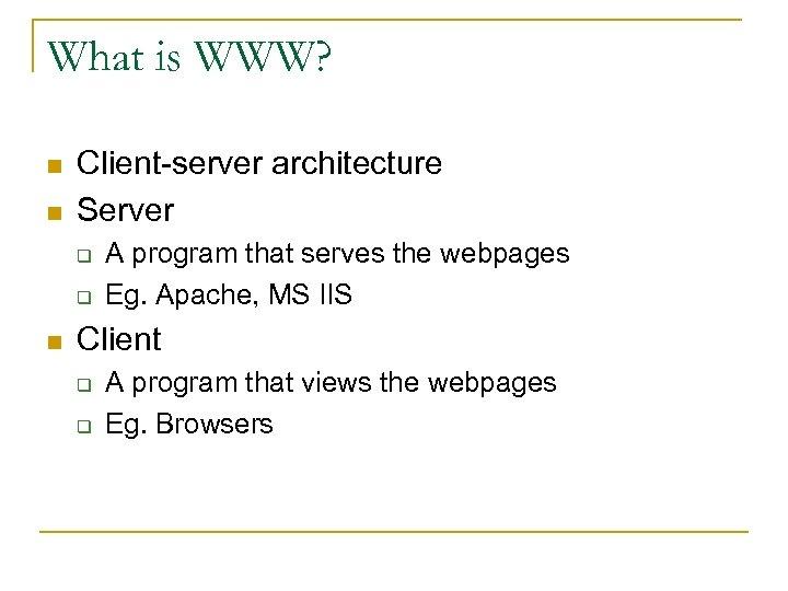 What is WWW? n n Client-server architecture Server q q n A program that