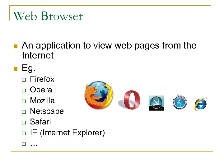 Web Browser n n An application to view web pages from the Internet Eg.