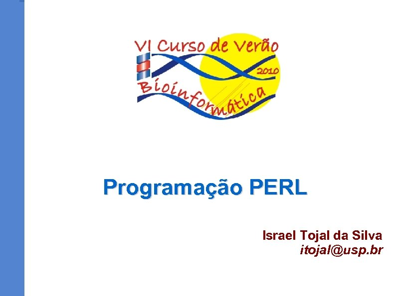 Programação PERL Israel Tojal da Silva itojal@usp. br