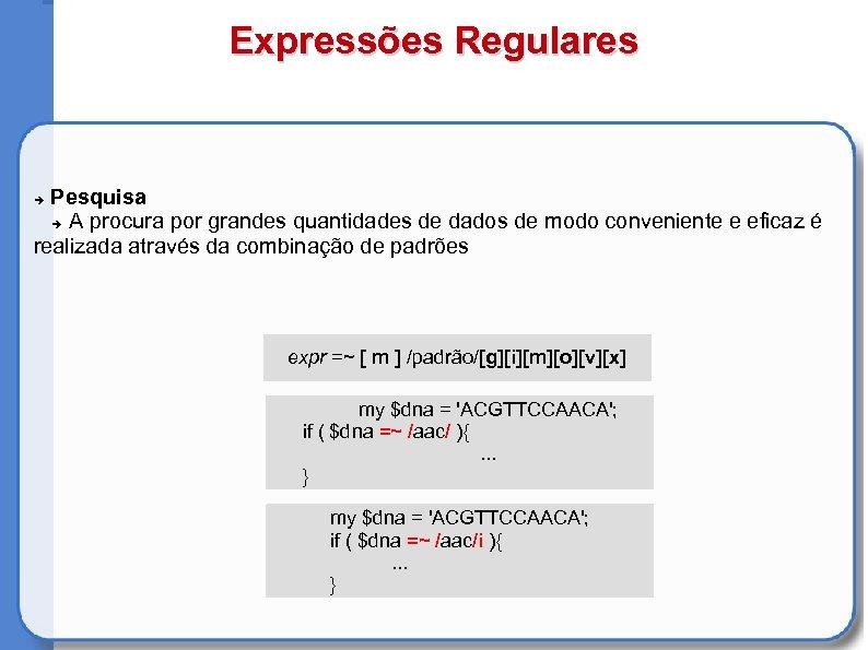 Expressões Regulares Pesquisa A procura por grandes quantidades de dados de modo conveniente e