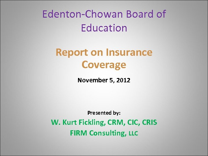 Edenton-Chowan Board of Education Report on Insurance Coverage November 5, 2012 Presented by: W.