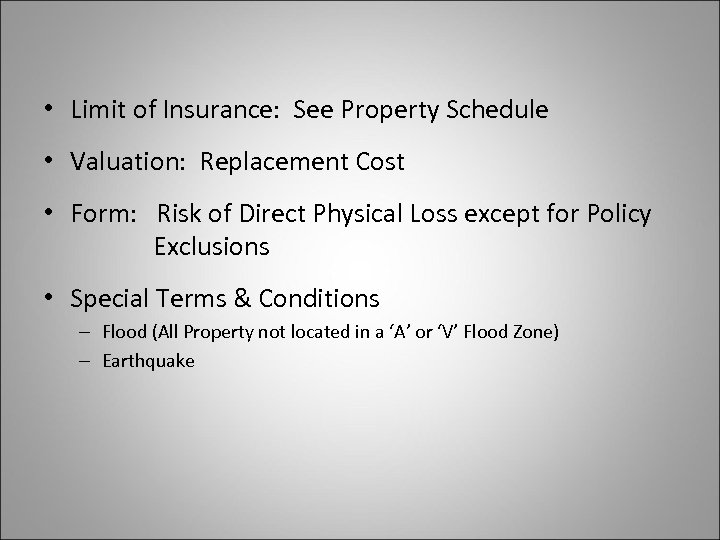 • Limit of Insurance: See Property Schedule • Valuation: Replacement Cost • Form: