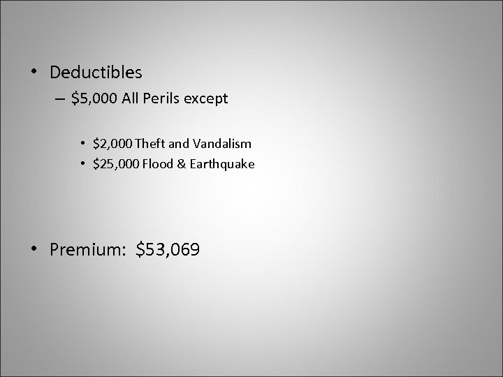• Deductibles – $5, 000 All Perils except • $2, 000 Theft and