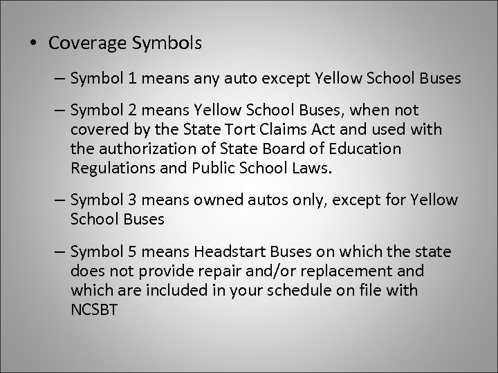 • Coverage Symbols – Symbol 1 means any auto except Yellow School Buses