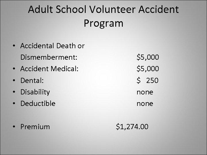 Adult School Volunteer Accident Program • Accidental Death or Dismemberment: • Accident Medical: •