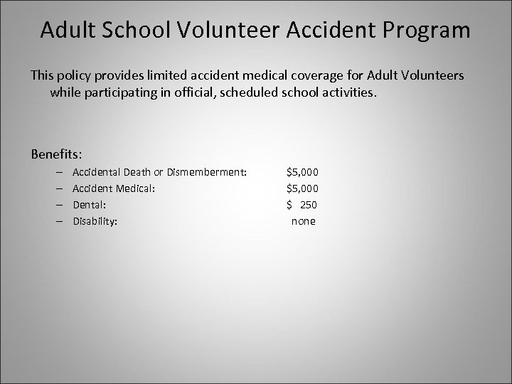 Adult School Volunteer Accident Program This policy provides limited accident medical coverage for Adult