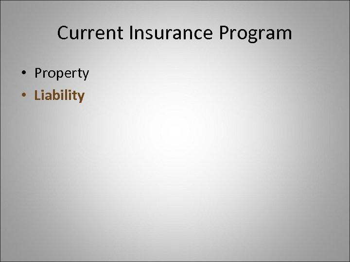 Current Insurance Program • Property • Liability