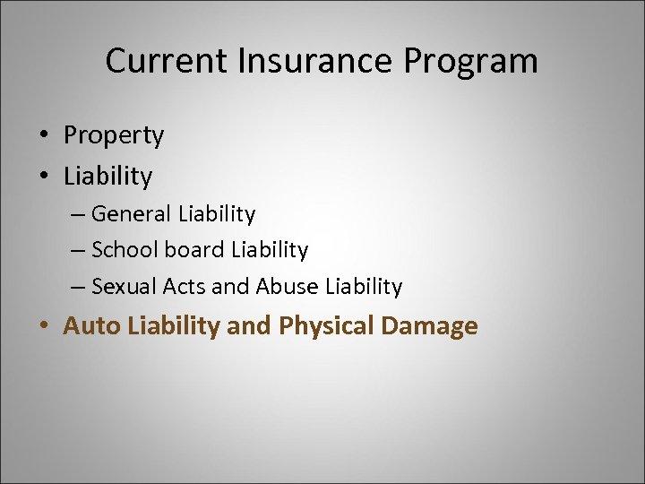 Current Insurance Program • Property • Liability – General Liability – School board Liability
