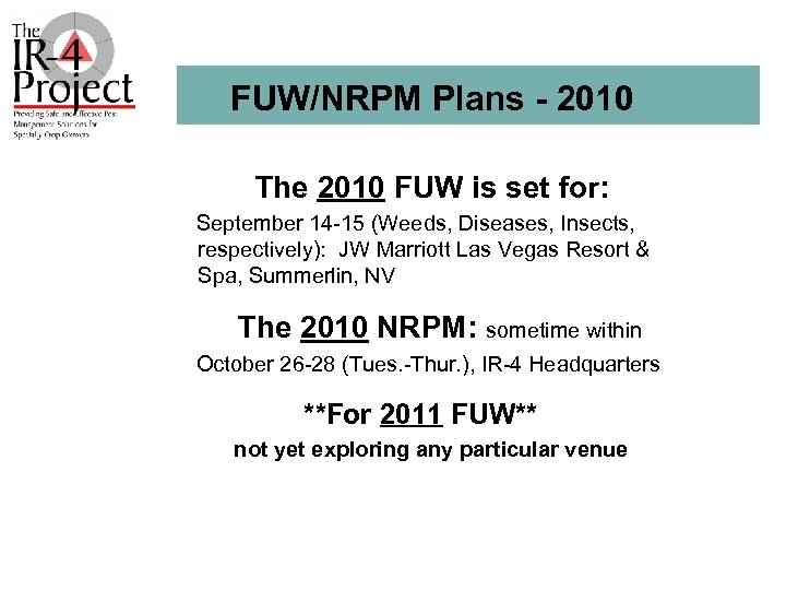 FUW/NRPM Plans - 2010 The 2010 FUW is set for: September 14 -15 (Weeds,
