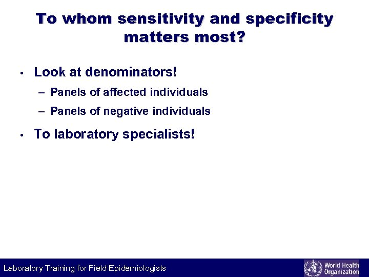 To whom sensitivity and specificity matters most? • Look at denominators! – Panels of