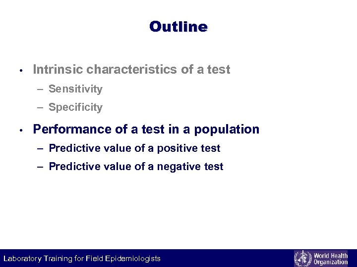 Outline • Intrinsic characteristics of a test – Sensitivity – Specificity • Performance of