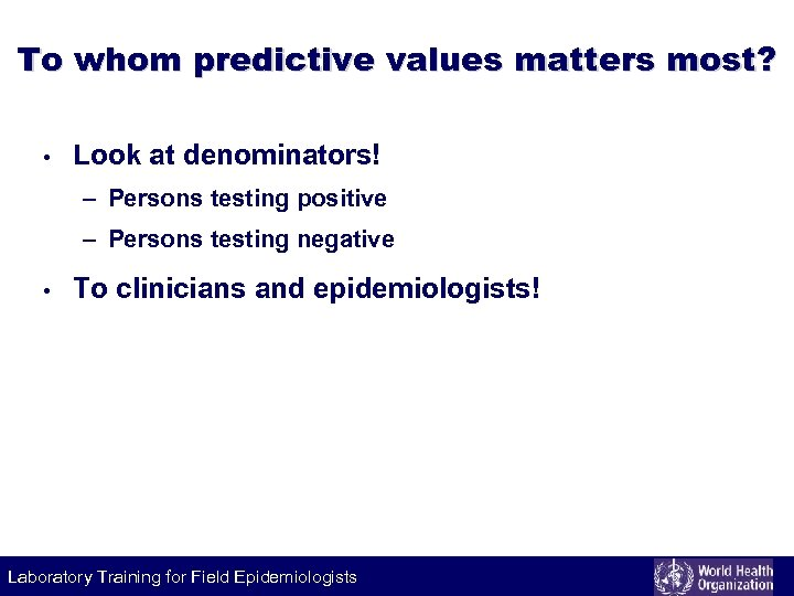 To whom predictive values matters most? • Look at denominators! – Persons testing positive