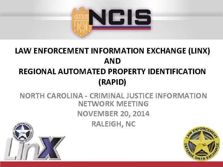 LAW ENFORCEMENT INFORMATION EXCHANGE (LINX) AND REGIONAL AUTOMATED PROPERTY IDENTIFICATION (RAPID) NORTH CAROLINA -