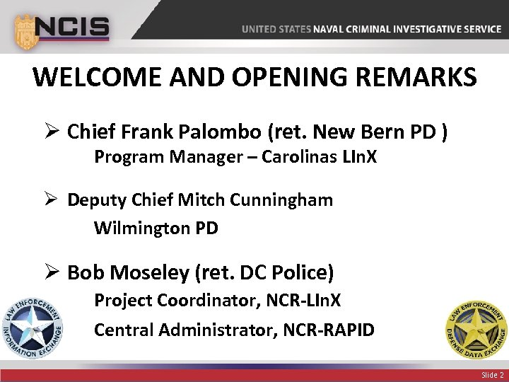WELCOME AND OPENING REMARKS Ø Chief Frank Palombo (ret. New Bern PD ) Program
