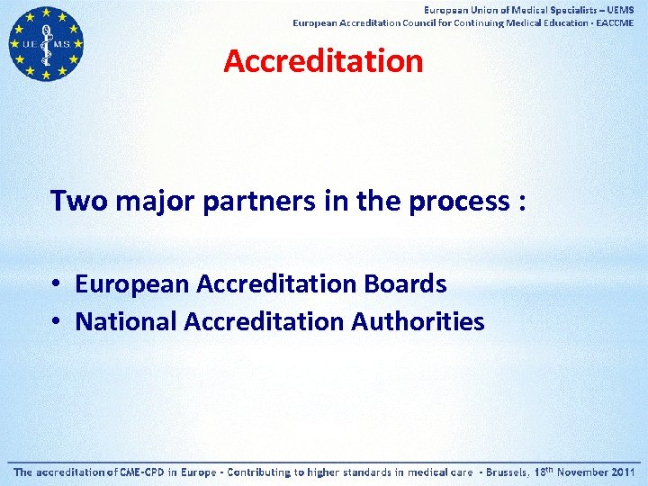 Accreditation Two major partners in the process : • European Accreditation Boards • National