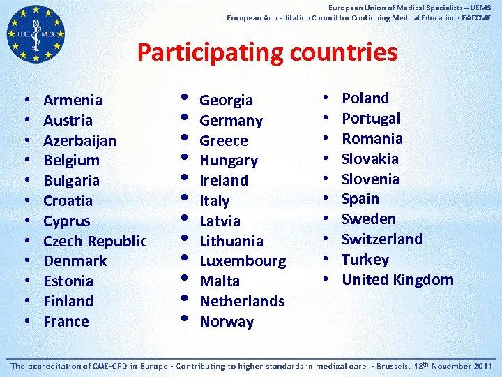 Participating countries • • • Armenia Austria Azerbaijan Belgium Bulgaria Croatia Cyprus Czech Republic