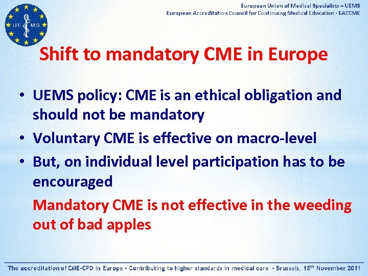 Shift to mandatory CME in Europe • UEMS policy: CME is an ethical obligation