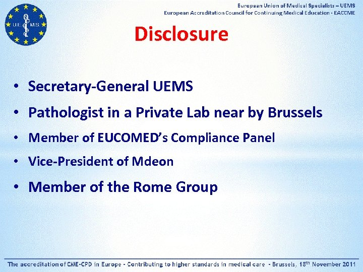Disclosure • Secretary-General UEMS • Pathologist in a Private Lab near by Brussels •