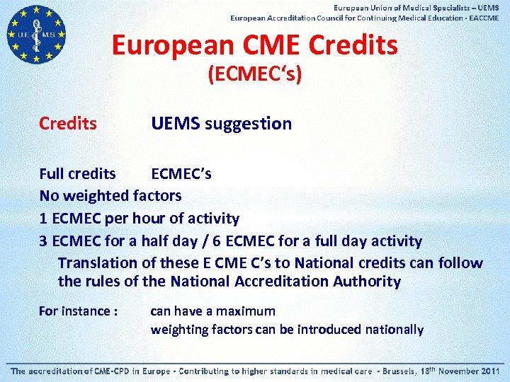 European CME Credits (ECMEC's) Credits UEMS suggestion Full credits ECMEC's No weighted factors 1
