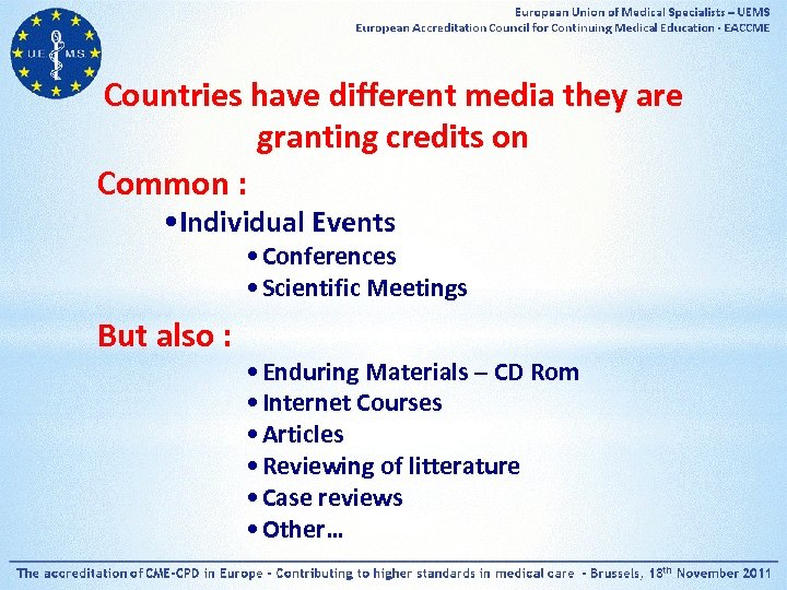 Countries have different media they are granting credits on Common : • Individual Events