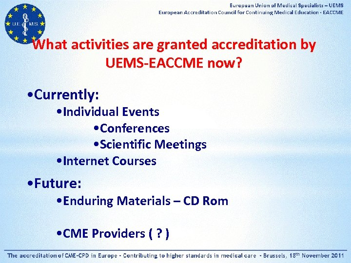 What activities are granted accreditation by UEMS-EACCME now? • Currently: • Individual Events •