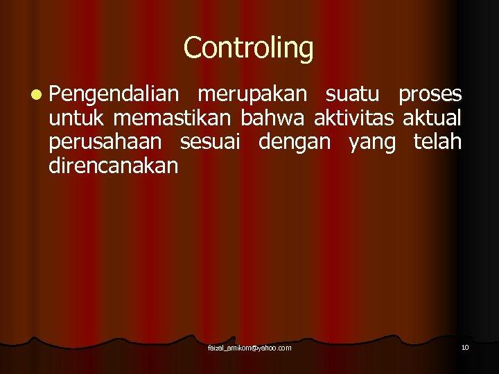 Controling l Pengendalian merupakan suatu proses untuk memastikan bahwa aktivitas aktual perusahaan sesuai dengan