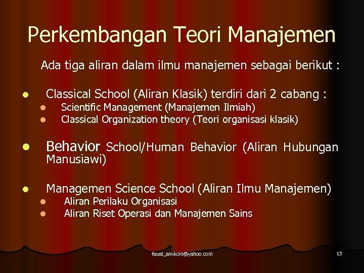 Perkembangan Teori Manajemen Ada tiga aliran dalam ilmu manajemen sebagai berikut : l Classical
